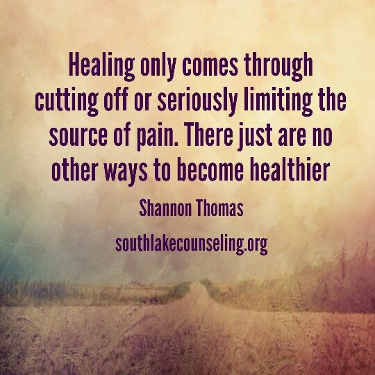 Healing only comes through cutting off or seriously limiting the source of pain. There just are no other ways to become healthier