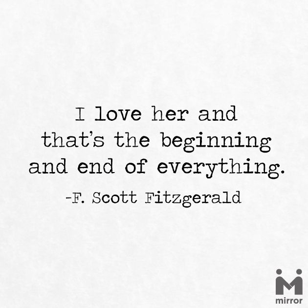 I love her and thats the beginning and end of everything. - F.Scott Fitzgerald please follow me,thank you i will refollow you later