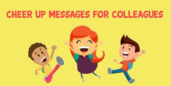 Cheer Up Messages For Colleagues Cheer Up Quotes And Sayings Cheer Up Quotes Retirement Messages Cheer Up