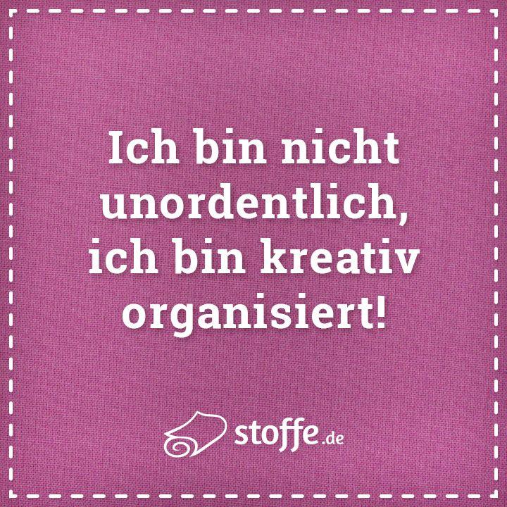 Ich bin nicht unordentlich, ich bin kreativ organisiert! Wer kennt's? #quote #spruch #sprüche #meme #nähen #kreativ #chaos #diy #leben