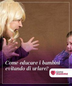 Come educare i vostri bambini evitando di urlare Molti genitori urlano quando i figli si comportano male e perdono il controllo in preda alla #frustrazione. Scoprite come #educare senza #urlare. #Educazione