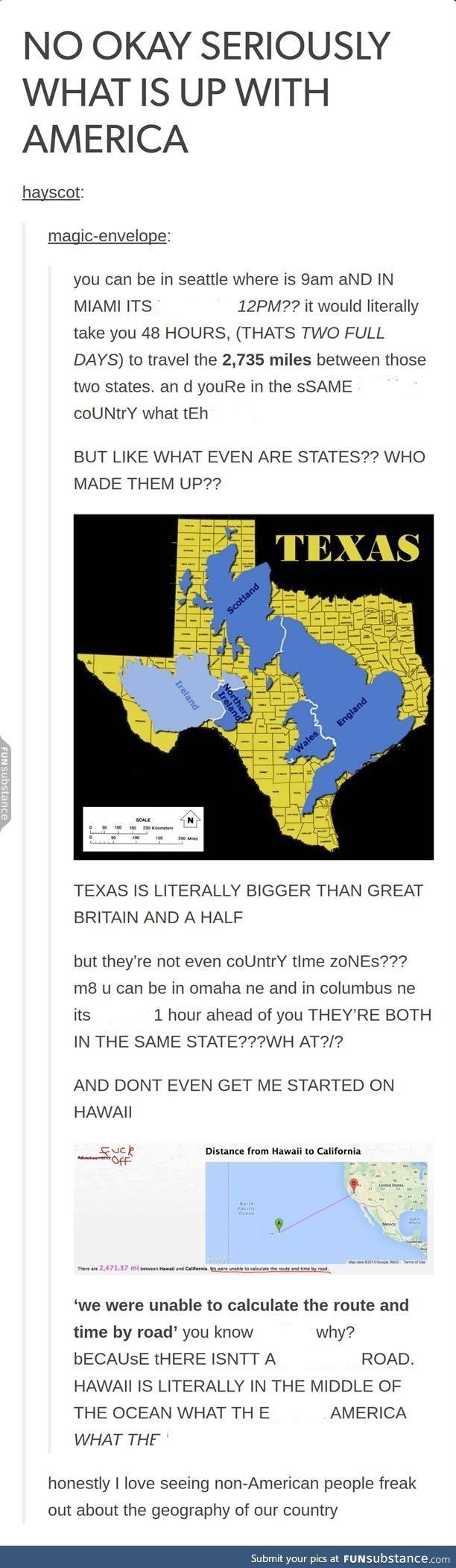 This is so funny, because I see it as normal and then other people freak out over the size of the country. XD