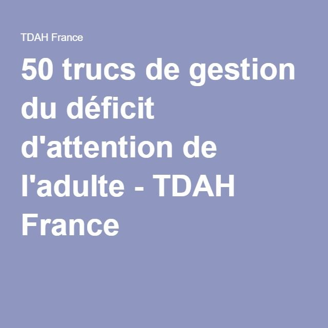50 trucs de gestion du déficit d'attention de l'adulte - TDAH France