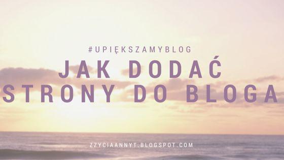 Jak dodać strony do bloga. Blogger #upiększamyblog
