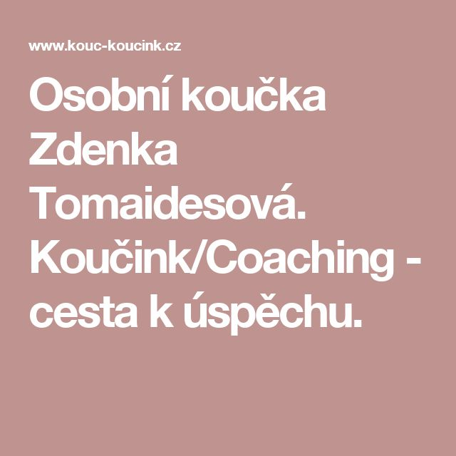 Osobní koučka Zdenka Tomaidesová. Koučink/Coaching - cesta k úspěchu.