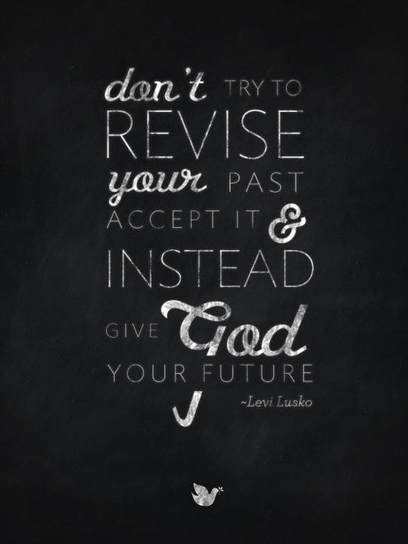 Give God your future , Levi Lusko https://www.facebook.com/moretobe