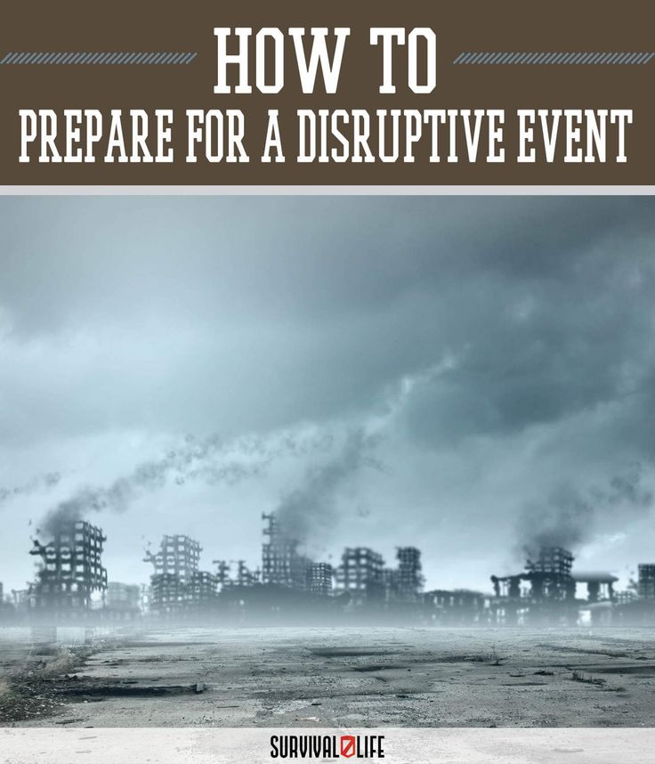 What is a Disruptive Event, and How Can You Prepare? by Survival Life at http://survivallife.com/2015/05/22/what-is-a-disruptive-event/