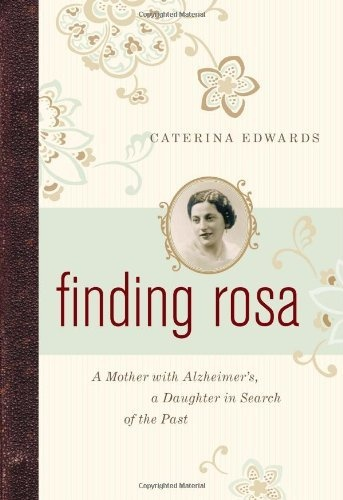 Finding Rosa: A Mother with Alzheimer's, a Daughter in Search of the Past by Caterina Edwards, http://www.amazon.com/dp/1553655265/ref=cm_sw_r_pi_dp_Q5w.pb0NP06ZQCaterina Edward, Ualberta Alumni, Finding Rosa, Author Caterina, Ualberta Ba