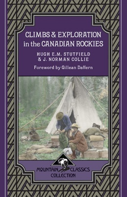 Climbs & Exploration In the Canadian Rockies - Mountain Classics Collection  by Hugh E.M. Stutfield and J. Norman Collie. Foreword by Gillean Daffern. First published in 1903, Hugh Stutfield and J. Norman Collie travelled together during various explorations in the area north of Lake Louise, Alberta. Between 1898 and 1902, Stutfield and Collie journeyed through the mountain towns, valleys and passes of the Rockies.