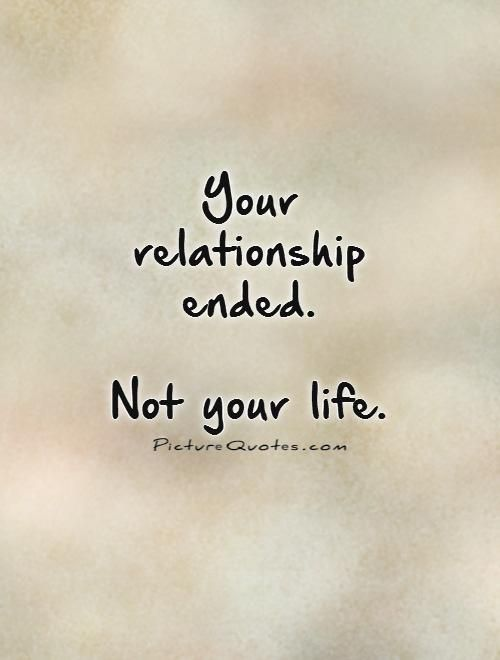 Your relationship ended. Not your life. Picture Quotes.