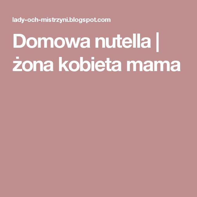 Domowa nutella | żona kobieta mama