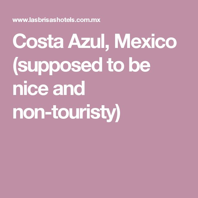 Costa Azul, Mexico (supposed to be nice and non-touristy)