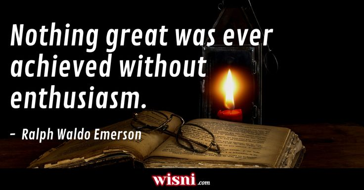 Nothing great was ever achieved without enthusiasm. Ralph Waldo Emerson quote from Wisni. Explore more!