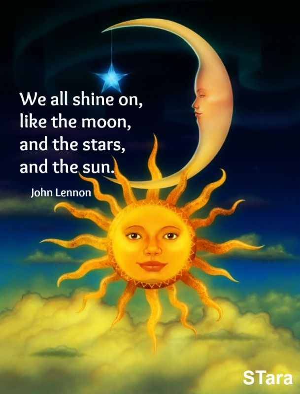 """""""We all shine on, like the moon, and the stars, and the sun."""" —John Lennon"""