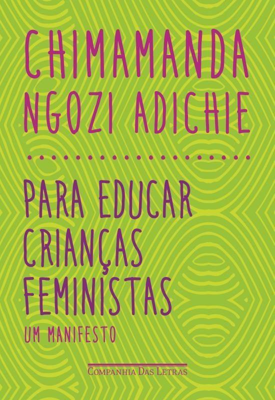 """""""Para Educar Crianças Feministas - Um Manifesto"""", Chimamanda Ngozi Adichie"""