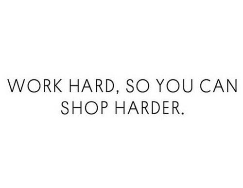 """Work hard, so you can shop harder."" @thecoveteur"