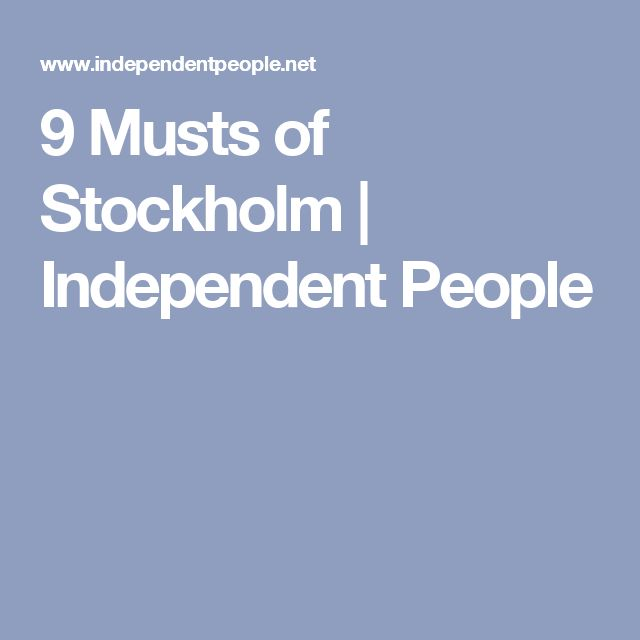 9 Musts of Stockholm | Independent People
