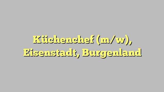 Küchenchef (m/w), Eisenstadt, Burgenland