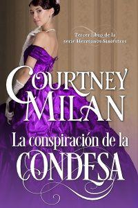 "La conspiracíon de la condesa, de Courtney Milan. Romance histórico con un toque ""feminista""."
