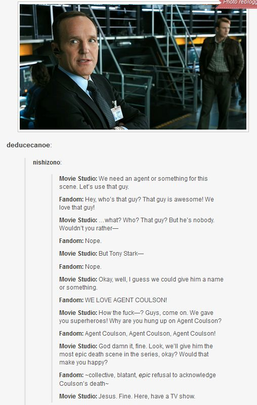 """This post"" — I kind of get the impression that people fell in love with Coulson when he revealed himself to be a Captain America fanboy. :) He's one of us. He's also honorable and has a good sense of humor."