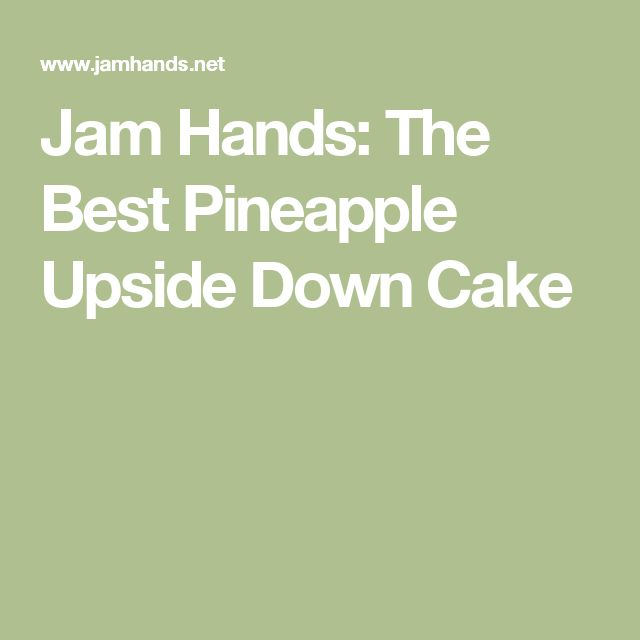 Jam Hands: The Best Pineapple Upside Down Cake
