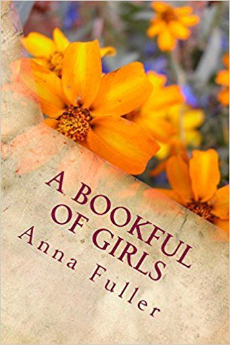 A Bookful of Girls: Anna Fuller: 9781548926618: Amazon.com: Books