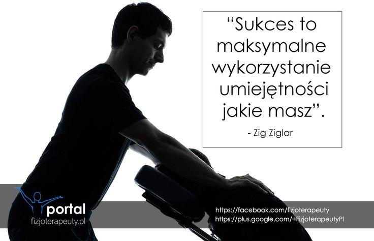 Wykorzystuj maksymalnie swoje umiejętności, a osiągniesz sukces! http://fizjoterapeuty.pl/ #zdrowie #fizjoterapia #motywacja #sukces #rehabilitacja