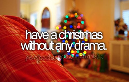 Have a Christmas without any drama.