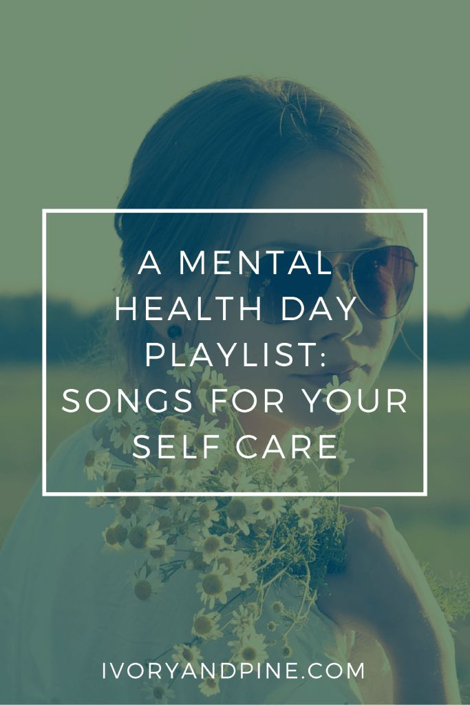 A mental health day playlist. A playlist full of songs for self care, relaxation, and de-stressing.