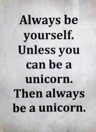 Be a unicorn :)