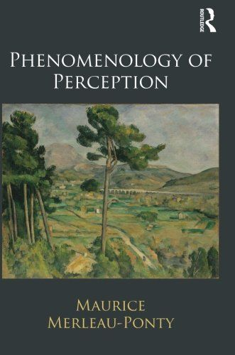 Phenomenology of Perception by Maurice Merleau-Ponty