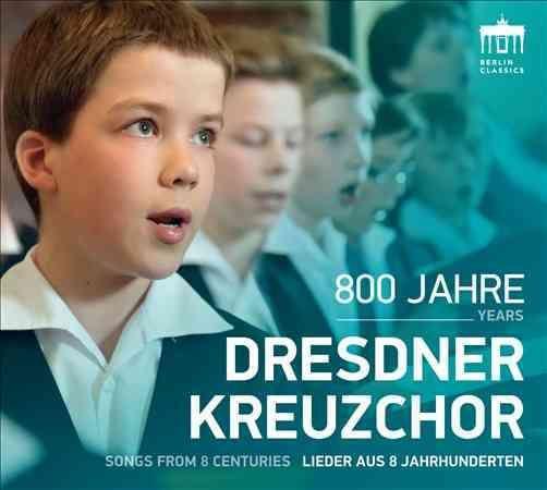 Dresdner Kreuzchor - 800 Years: Dresdner Kreuzchor - Songs From 8 Centu