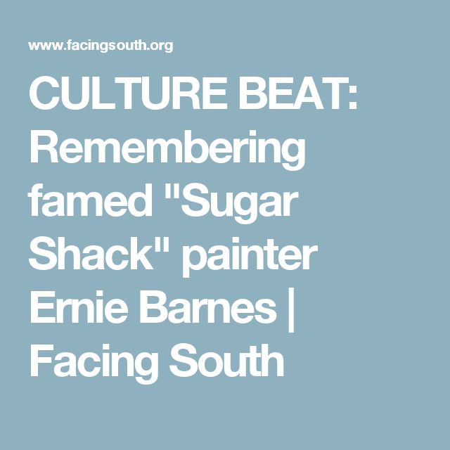 "CULTURE BEAT: Remembering famed ""Sugar Shack"" painter Ernie Barnes | Facing South"