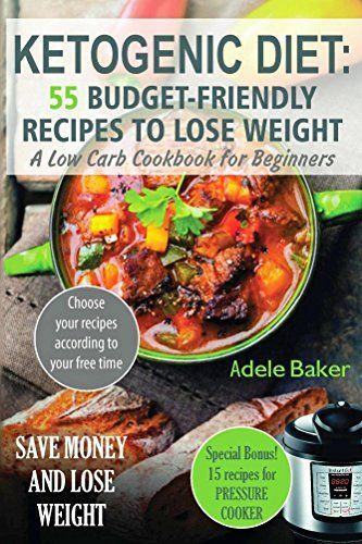 Ketogenic Diet: 55 Budget-Friendly Recipes to Lose Weight. A Low Carb Cookbook for Beginners. (Ketogenic recipes, Ketogenic Cookbook for Weight Loss, Ketogenic Cookbook for beginners, Ketone diet) #Free #Kindle #Book