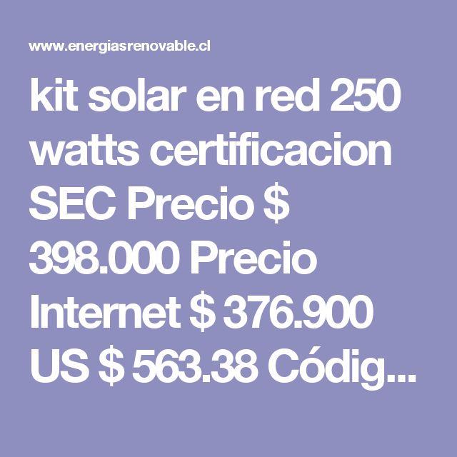 kit solar en red 250 watts certificacion SEC   Precio $  398.000  Precio Internet $  376.900 US $  563.38  Código :  KIT250WER   Carro de Compra        Descripción kit solar en red 250 watts certificacion SEC produccion mensual aprox. 45kwatts de ahorro en cuenta de luz. incluye: 1 panel solar monocristalino 250 watts 24 volts certificacion SEC 1 micro inversor 250 watts certificacion SEC 1 set de cables 6mm pvc 20 metros  2 conectores simples MC4 para armar.  Garantia 3 años  Energias…