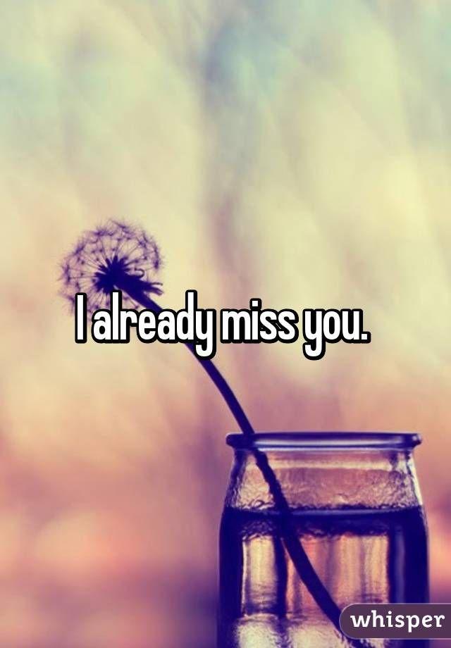 I already miss you.