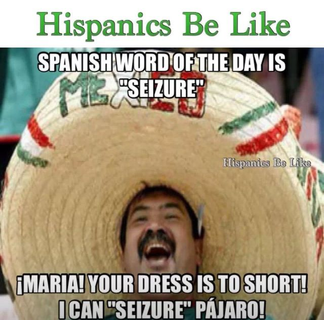 Hispanics be like