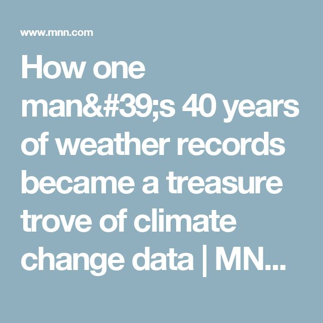 How one man's 40 years of weather records became a treasure trove of climate change data | MNN - Mother Nature Network
