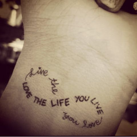 Live the life you love - love the life you live tattoo idea