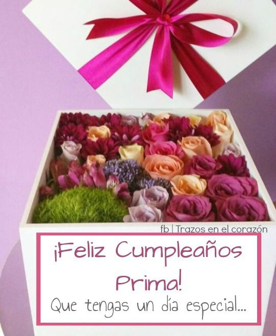 ¡Feliz Cumpleaños Prima! Que tengas un día especial... @trazosenelcorazon