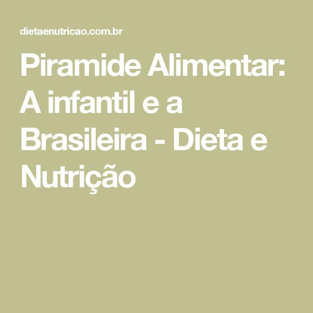 Piramide Alimentar: A infantil e a Brasileira - Dieta e Nutrição
