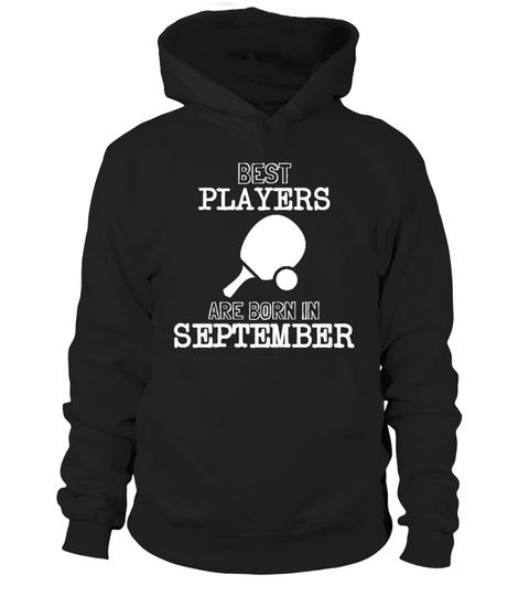 # Best Ping Pong Players Born In September .  Best Ping Pong players are born in September.Limited Edition Tee available in different colors and styles, choose your favorite one from the available products menù.Grab Yours Now!Order 2 or more to save on shipping cost.