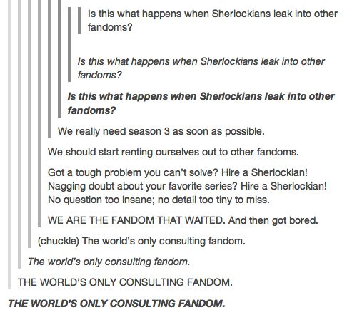 "The Sherlockians are bored again. That word, ""bored,"" always makes me want to shoot a wall. Especially if the the wall had it coming."