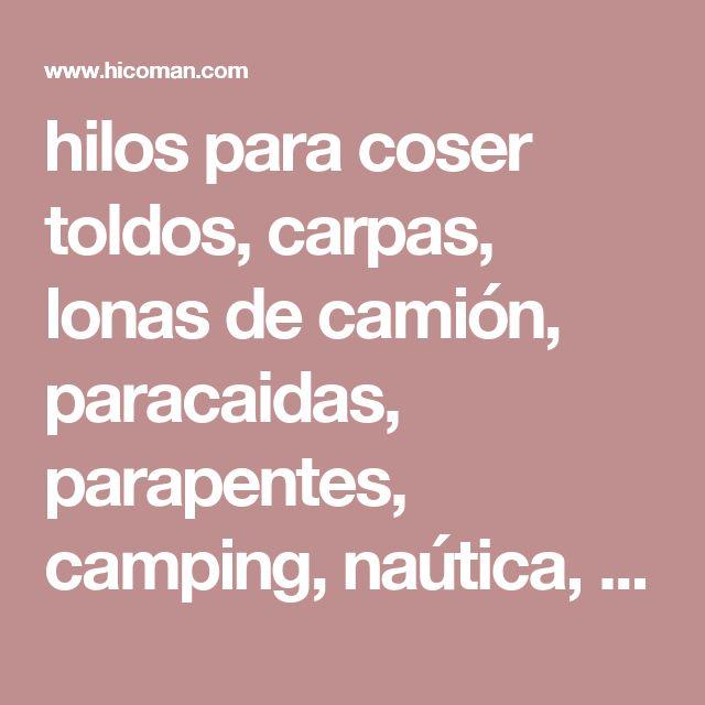 hilos para coser toldos, carpas, lonas de camión, paracaidas, parapentes, camping, naútica, castillos hinchables, globos aerostáticos, contenedores textiles