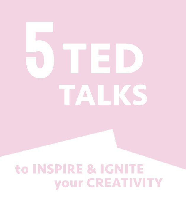 5 TED Talks to Inspire & Ignite Your Creativity