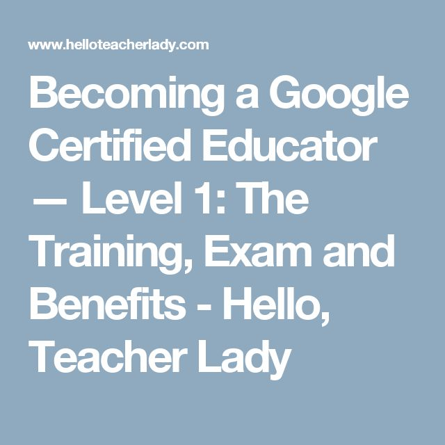 Becoming a Google Certified Educator — Level 1: The Training, Exam and Benefits - Hello, Teacher Lady