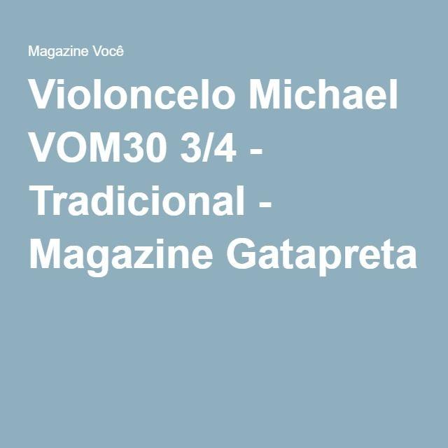 Violoncelo Michael VOM30 3/4 - Tradicional - Magazine Gatapreta
