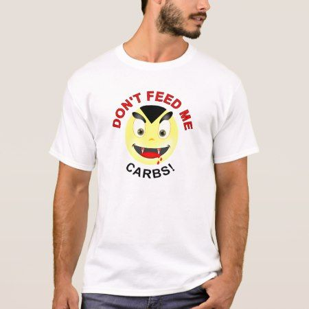 Don't feed me carbs vampire smiley for keto lovers T-Shirt - click/tap to personalize and buy
