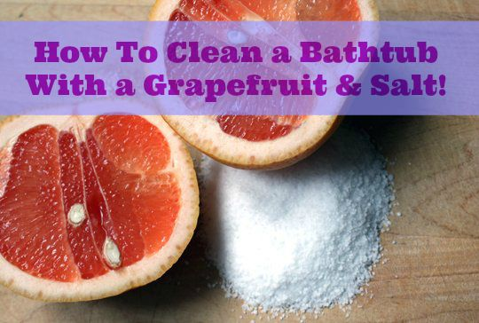 How To Clean a Bathtub Naturally with a Grapefruit & Salt