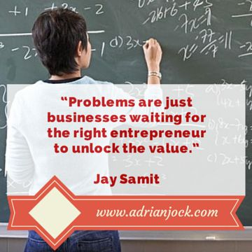 Problems are just businesses waiting for the right entrepreneur to unlock the value. - Jay Samit #BusinessQuotes
